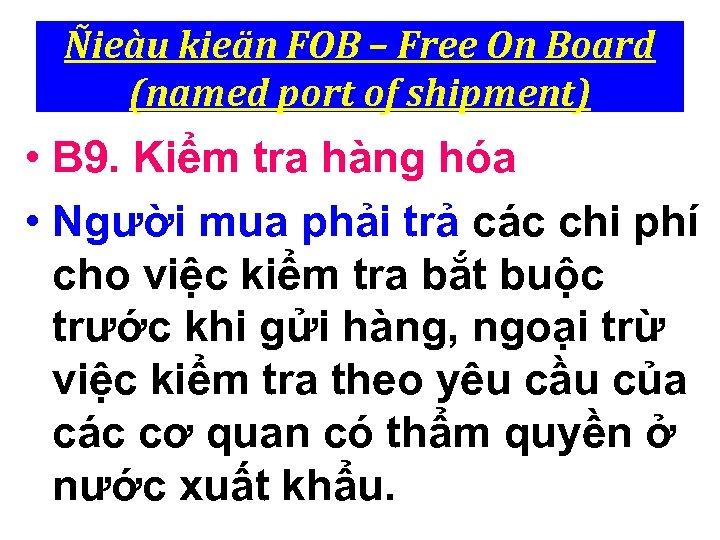 Ñieàu kieän FOB – Free On Board (named port of shipment) • B 9.