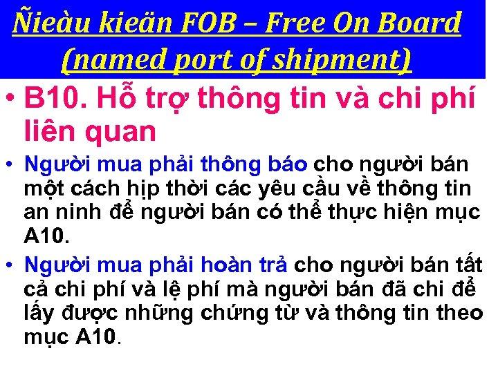 Ñieàu kieän FOB – Free On Board (named port of shipment) • B 10.