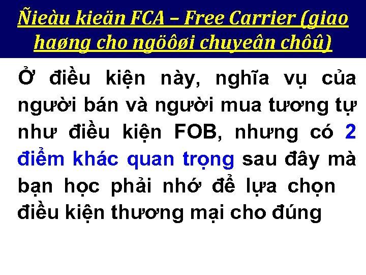 Ñieàu kieän FCA – Free Carrier (giao haøng cho ngöôøi chuyeân chôû) Ở điều