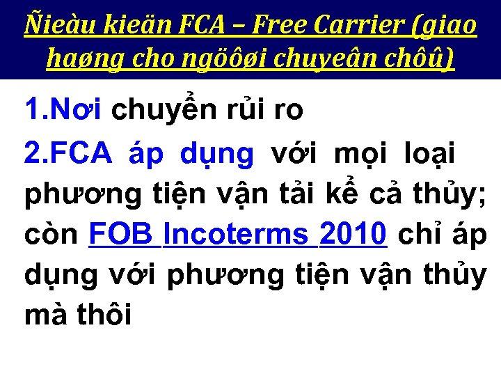 Ñieàu kieän FCA – Free Carrier (giao haøng cho ngöôøi chuyeân chôû) 1. Nơi