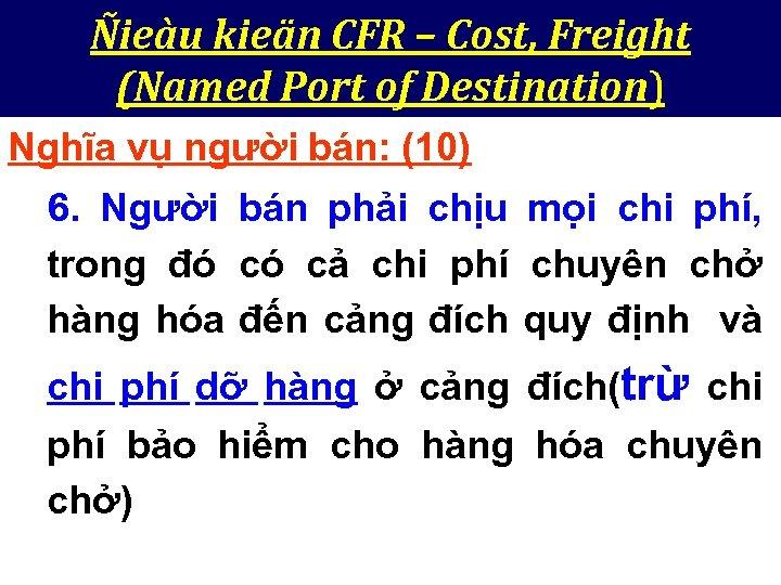 Ñieàu kieän CFR – Cost, Freight (Named Port of Destination) Nghĩa vụ người bán: