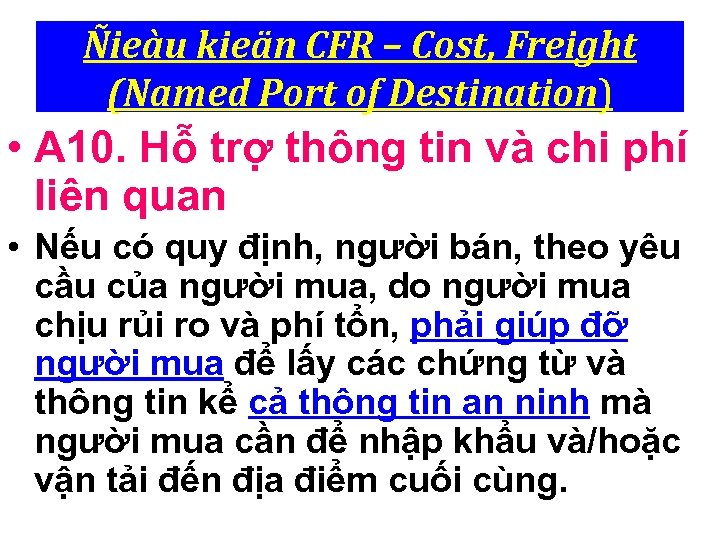 Ñieàu kieän CFR – Cost, Freight (Named Port of Destination) • A 10. Hỗ