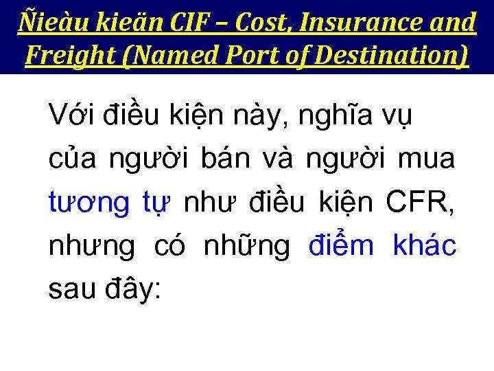 Ñieàu kieän CIF – Cost, Insurance and Freight (Named Port of Destination) Với điều