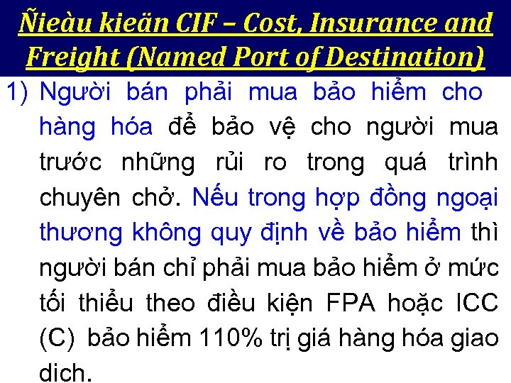 Ñieàu kieän CIF – Cost, Insurance and Freight (Named Port of Destination) 1) Người