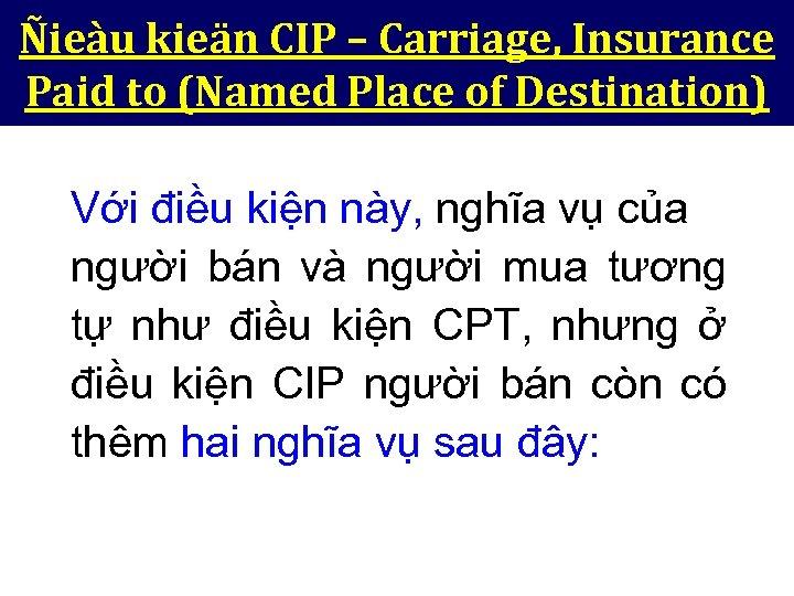 Ñieàu kieän CIP – Carriage, Insurance Paid to (Named Place of Destination) Với điều