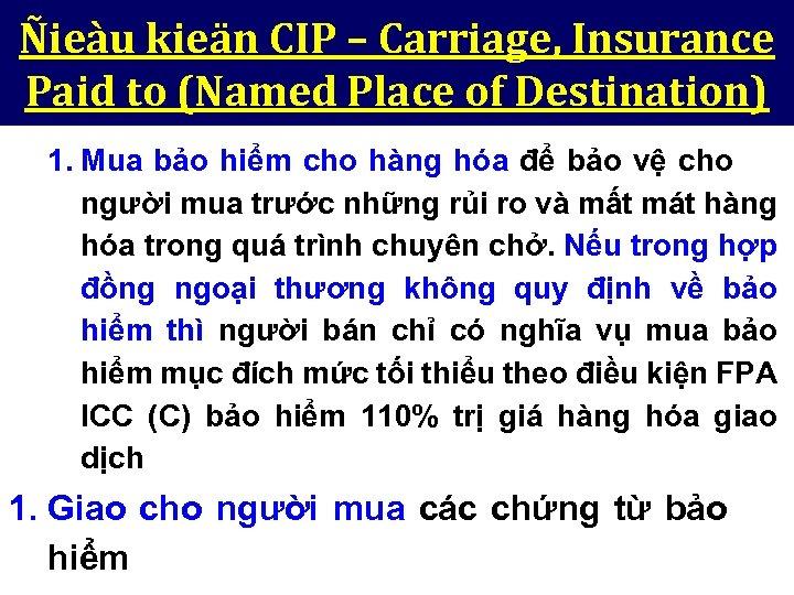 Ñieàu kieän CIP – Carriage, Insurance Paid to (Named Place of Destination) 1. Mua