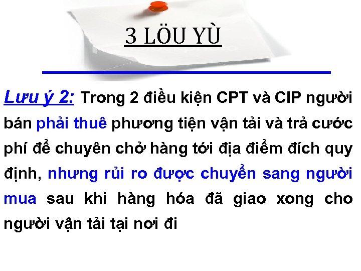 3 LÖU YÙ Lưu ý 2: Trong 2 điều kiện CPT và CIP người