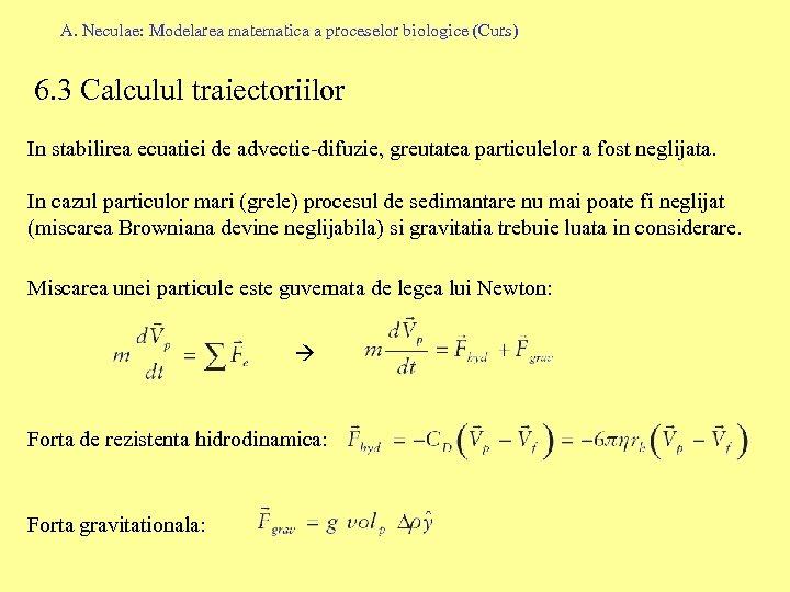 A. Neculae: Modelarea matematica a proceselor biologice (Curs) 6. 3 Calculul traiectoriilor In stabilirea