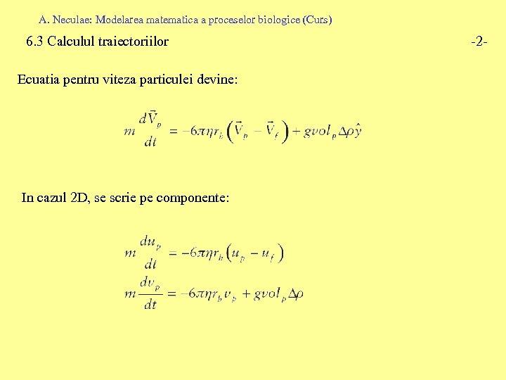 A. Neculae: Modelarea matematica a proceselor biologice (Curs) 6. 3 Calculul traiectoriilor Ecuatia pentru