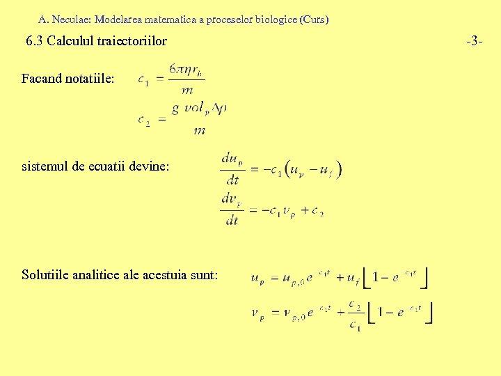 A. Neculae: Modelarea matematica a proceselor biologice (Curs) 6. 3 Calculul traiectoriilor Facand notatiile: