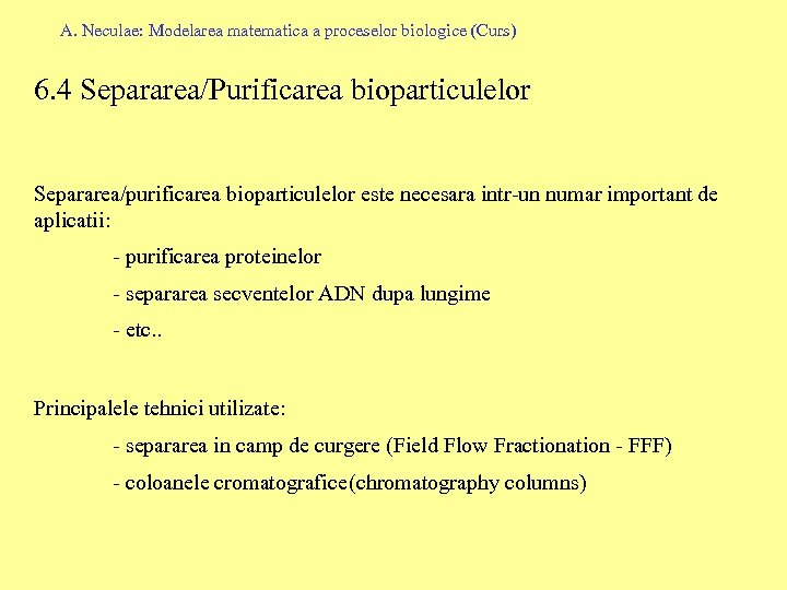 A. Neculae: Modelarea matematica a proceselor biologice (Curs) 6. 4 Separarea/Purificarea bioparticulelor Separarea/purificarea bioparticulelor