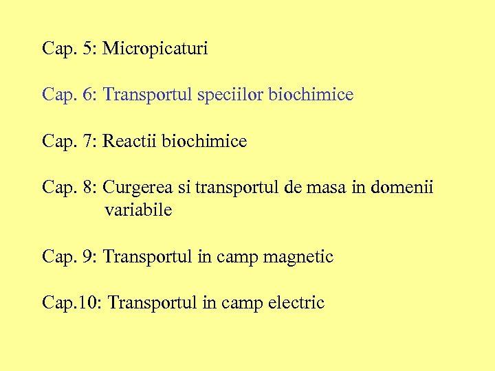 Cap. 5: Micropicaturi Cap. 6: Transportul speciilor biochimice Cap. 7: Reactii biochimice Cap. 8:
