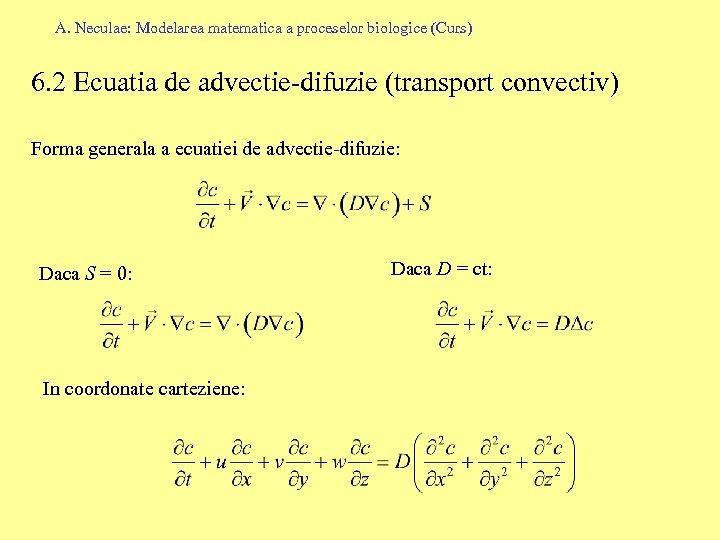 A. Neculae: Modelarea matematica a proceselor biologice (Curs) 6. 2 Ecuatia de advectie-difuzie (transport