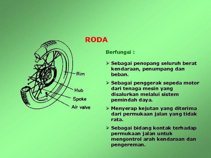 RODA Berfungsi : Ø Sebagai penopang seluruh berat kendaraan, penumpang dan beban. Ø Sebagai