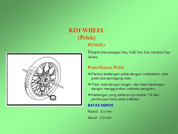 RIM WHEEL (Pelek) FUNGSI : Tempat pemasangan ban, baik ban luar maupun ban dalam.
