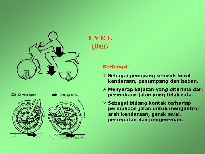 TYRE (Ban) Berfungsi : Ø Sebagai penopang seluruh berat kendaraan, penumpang dan beban. Ø