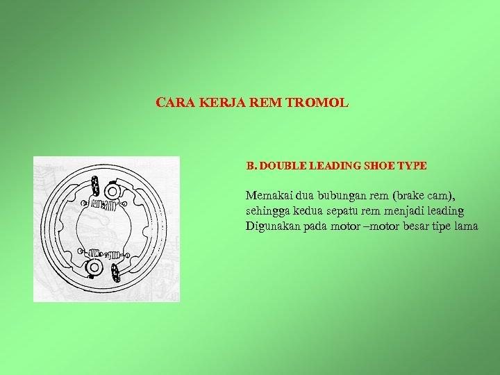 CARA KERJA REM TROMOL B. DOUBLE LEADING SHOE TYPE Memakai dua bubungan rem (brake