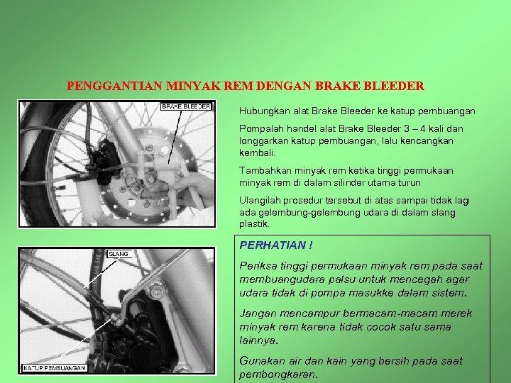 PENGGANTIAN MINYAK REM DENGAN BRAKE BLEEDER Hubungkan alat Brake Bleeder ke katup pembuangan Pompalah