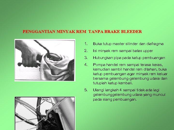 PENGGANTIAN MINYAK REM TANPA BRAKE BLEEDER 1. Buka tutup master silinder dan diafragma 2.