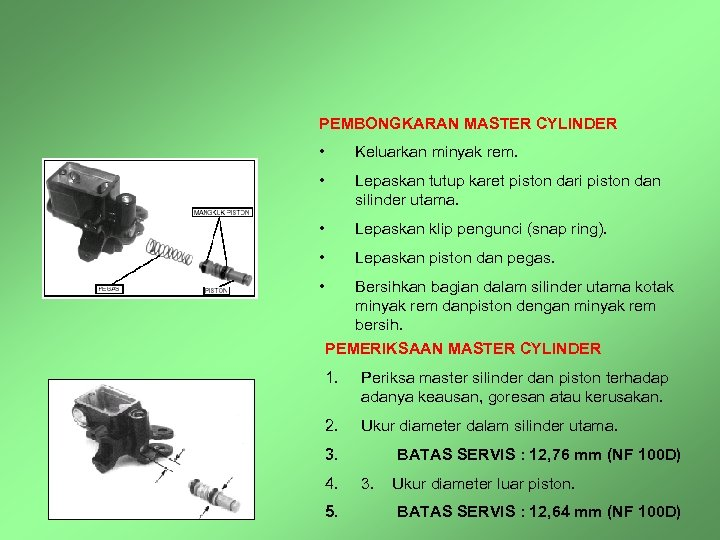 PEMBONGKARAN MASTER CYLINDER • Keluarkan minyak rem. • Lepaskan tutup karet piston dari piston