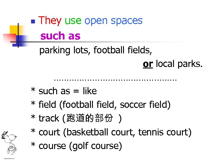 n * * * They use open spaces such as parking lots, football fields,