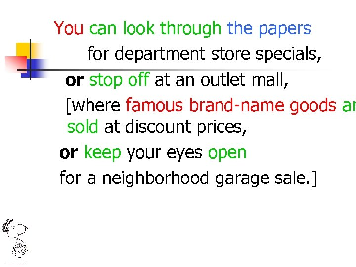 You can look through the papers for department store specials, or stop off at