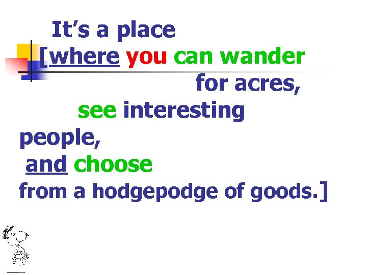 It's a place [where you can wander for acres, see interesting people, and choose
