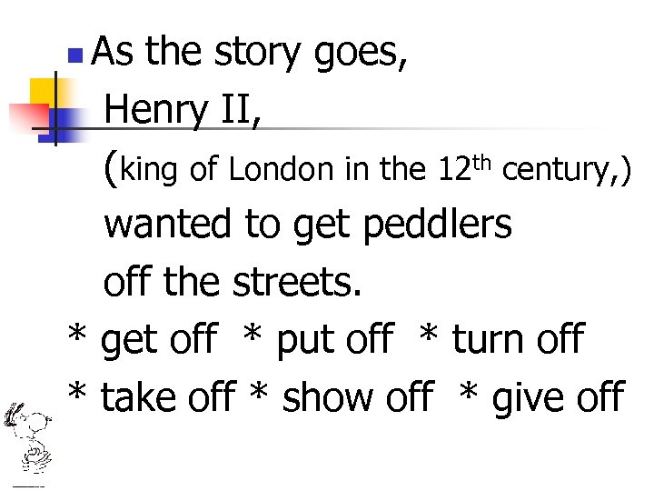 As the story goes, Henry II, (king of London in the 12 th century,