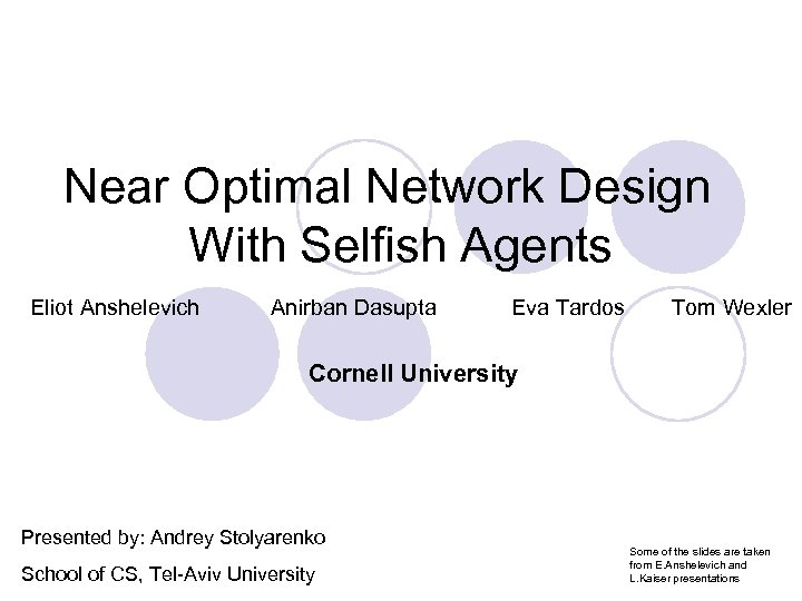 Near Optimal Network Design With Selfish Agents Eliot Anshelevich Anirban Dasupta Eva Tardos Tom