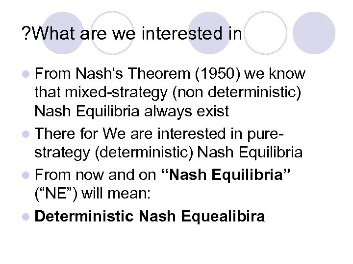 ? What are we interested in l From Nash's Theorem (1950) we know that