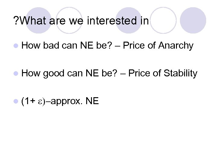 ? What are we interested in l How bad can NE be? – Price