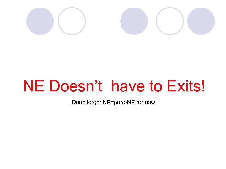 NE Doesn't have to Exits! Don't forget NE=pure-NE for now