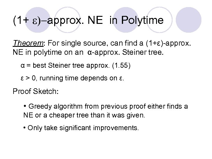 (1+ e)-approx. NE in Polytime Theorem: For single source, can find a (1+ε)-approx. NE
