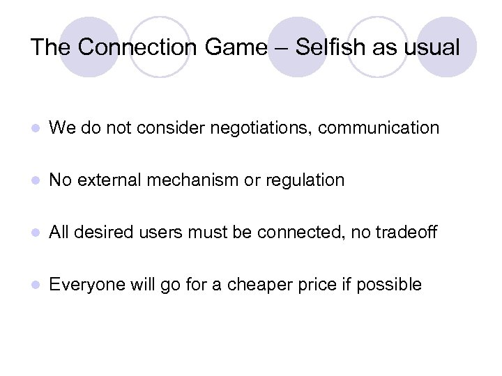 The Connection Game – Selfish as usual l We do not consider negotiations, communication