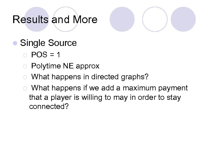 Results and More l Single Source POS = 1 ¡ Polytime NE approx ¡