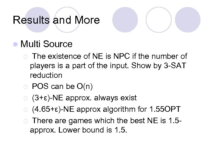 Results and More l Multi Source The existence of NE is NPC if the