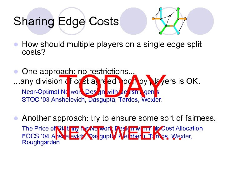 Sharing Edge Costs l How should multiple players on a single edge split costs?