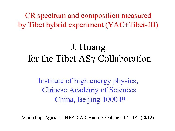 CR spectrum and composition measured by Tibet hybrid experiment (YAC+Tibet-III) J. Huang for the