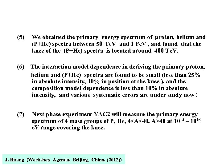(5) We obtained the primary energy spectrum of proton, helium and (P+He) spectra between