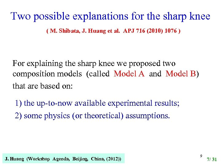 Two possible explanations for the sharp knee ( M. Shibata, J. Huang et al.