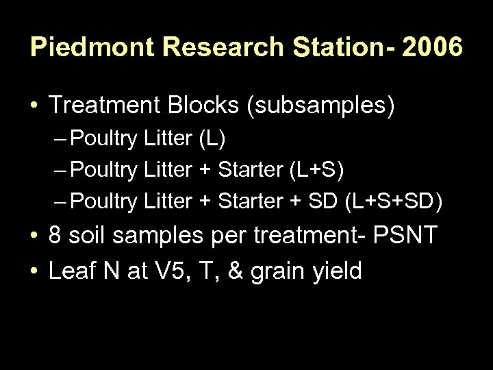 Piedmont Research Station- 2006 • Treatment Blocks (subsamples) – Poultry Litter (L) – Poultry