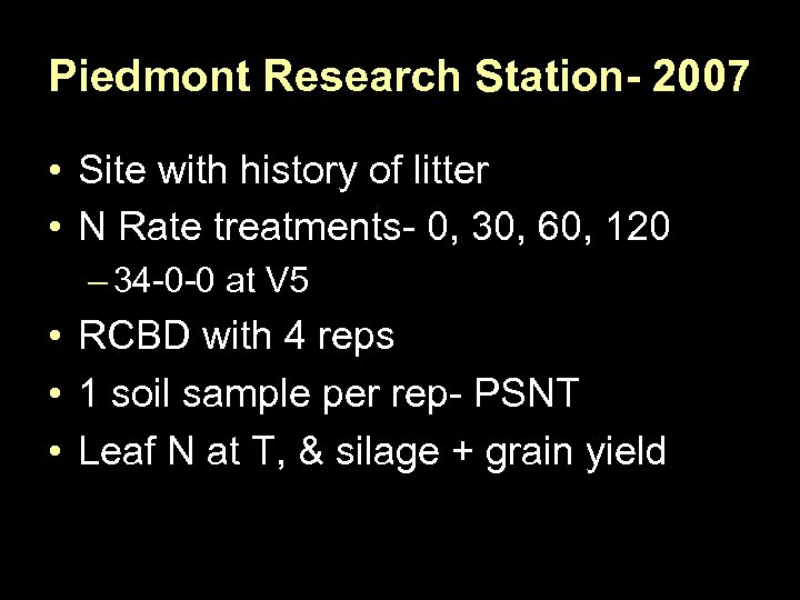 Piedmont Research Station- 2007 • Site with history of litter • N Rate treatments-