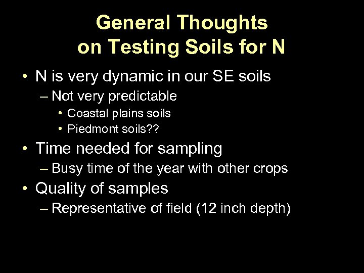 General Thoughts on Testing Soils for N • N is very dynamic in our