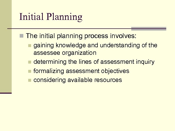 Initial Planning n The initial planning process involves: n gaining knowledge and understanding of