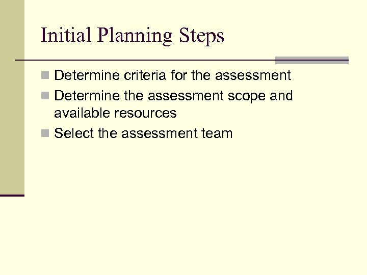 Initial Planning Steps n Determine criteria for the assessment n Determine the assessment scope