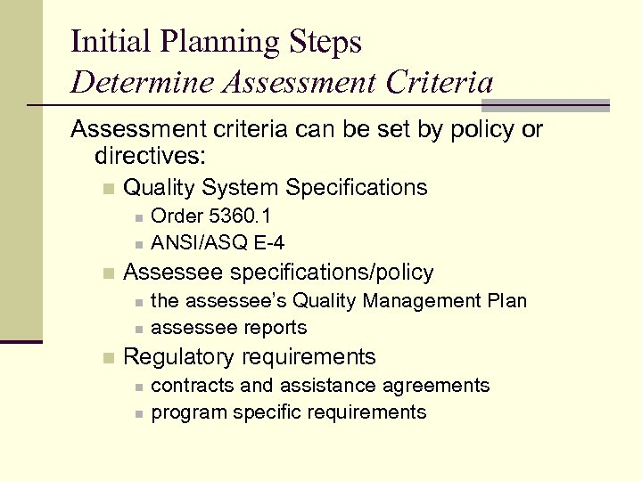 Initial Planning Steps Determine Assessment Criteria Assessment criteria can be set by policy or