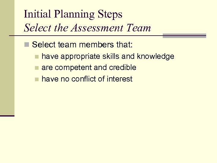 Initial Planning Steps Select the Assessment Team n Select team members that: n have