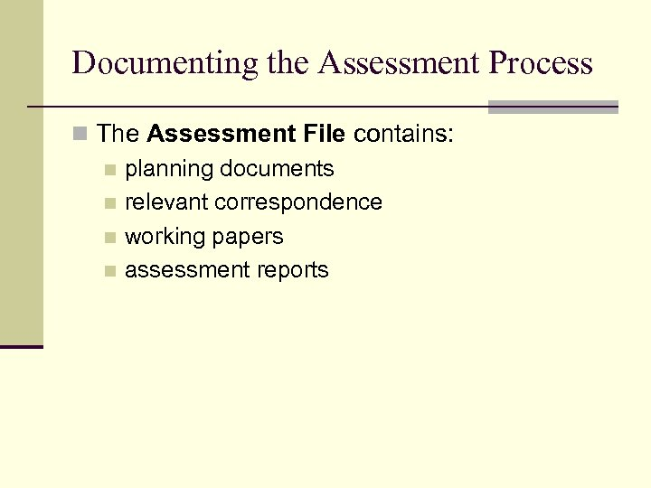 Documenting the Assessment Process n The Assessment File contains: n planning documents n relevant