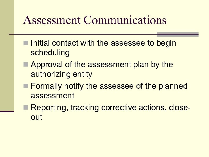 Assessment Communications n Initial contact with the assessee to begin scheduling n Approval of