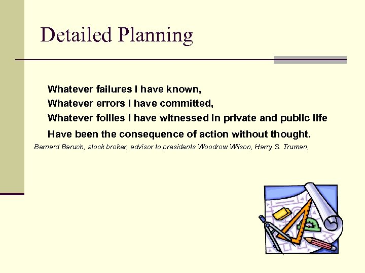 Detailed Planning Whatever failures I have known, Whatever errors I have committed, Whatever follies